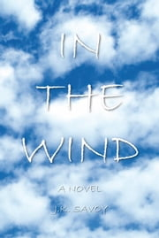 In The Wind - A Novel ebook by J.K. Savoy