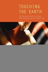 Touching the Earth: 46 Guided Meditations for Mindfulness Practice ebook by Thich Nhat Hanh
