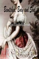 Bewitched, Body and Soul - Miss Elizabeth Bennet ebook by