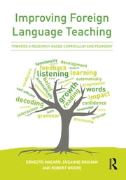 Improving Foreign Language Teaching - Towards a research-based curriculum and pedagogy ebook by Ernesto Macaro,Suzanne Graham,Robert Woore