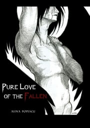 Pure Love of the Fallen ebook by Alina Popescu