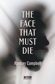 The Face That Must Die ebook by Ramsey Campbell