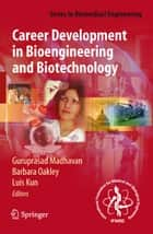 Career Development in Bioengineering and Biotechnology ebook by Robert Langer,Guruprasad Madhavan,B. Alberts,Barbara Oakley,Luis Kun