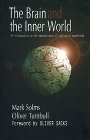 The Brain and the Inner World - An Introduction to the Neuroscience of Subjective Experience ebook by Mark Solms,Oliver Turnbull