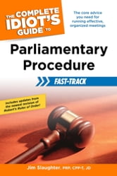 The Complete Idiot's Guide to Parliamentary Procedure Fast-Track ebook by Jim Slaughter