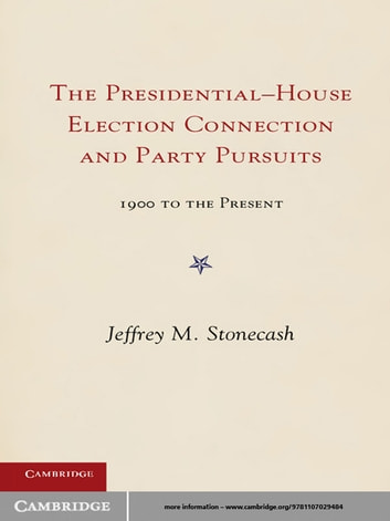 Party Pursuits and The Presidential-House Election Connection, 1900–2008 ebook by Jeffrey M. Stonecash