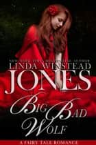 Big Bad Wolf - Fairy Tale Romance, #4 ebook by Linda Winstead Jones