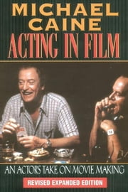 Acting in Film: An Actor's Take on Movie Making ebook by CAINE