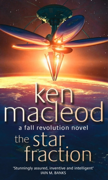 The Star Fraction - Book One: The Fall Revolution Series ebook by Ken MacLeod