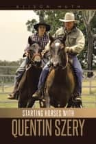 Starting Horses with Quentin Szery ebook by Alison Huth