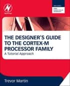 The Designer's Guide to the Cortex-M Processor Family ebook by Trevor Martin