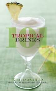 101 Tropical Drinks ebook by Kim Haasarud