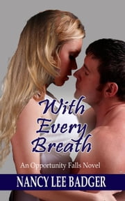 With Every Breath - Opportunity Falls, #3 ebook by Nancy Lee Badger