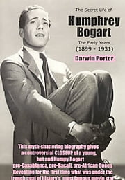 The Secret Life of Humphrey Bogart - The Early Years (1899-1931) ebook by Darwin Porter