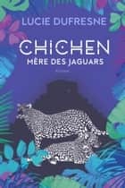 Chichen - Mère des jaguars ebook by Lucie Dufresne