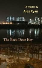 The Back Door Key - Bruce Highland, #5 ebook by Alex Ryan
