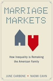 Marriage Markets - How Inequality is Remaking the American Family ebook by June Carbone,Naomi Cahn