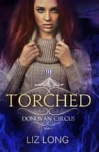 Torched - The Donovan Circus Series, #5 ebook de Liz Long