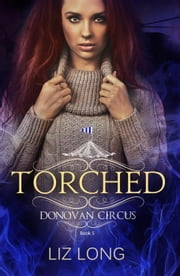 Torched - The Donovan Circus Series, #5 ebook by Liz Long