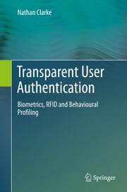 Transparent User Authentication - Biometrics, RFID and Behavioural Profiling ebook by Nathan Clarke