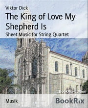 The King of Love My Shepherd Is - Sheet Music for String Quartet ebook by Viktor Dick