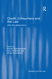Credit, Consumers and the Law - After the global storm ebook by Karen Fairweather,Paul O'Shea,Ross Grantham