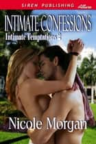 Intimate Confessions ebook by Nicole Morgan