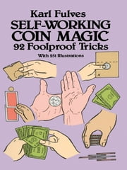 Self-Working Coin Magic: 92 Foolproof Tricks ebook by Karl Fulves