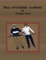 Boys of Oakdale Academy ebook by Morgan Scott