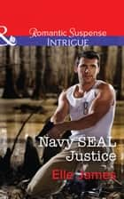 Navy SEAL Justice (Mills & Boon Intrigue) (Covert Cowboys, Inc., Book 6) ebook by Elle James