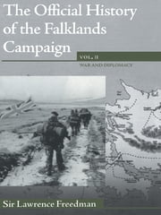 The Official History of the Falklands Campaign, Volume 2 - War and Diplomacy ebook by Lawrence Freedman