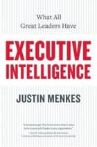 Executive Intelligence ebook by Justin Menkes