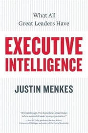 Executive Intelligence - What All Great Leaders Have ebook by Justin Menkes