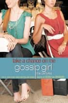 Gossip Girl, The Carlyles #3: Take a Chance on Me ebook by Cecily von Ziegesar