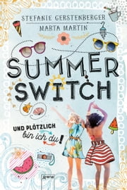 Summer Switch - Und plötzlich bin ich du!: ebook by Marta Martin,Stefanie Gerstenberger