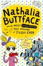 Nathalia Buttface and the Most Embarrassing Five Minutes of Fame Ever (Nathalia Buttface) ebook by Nigel Smith