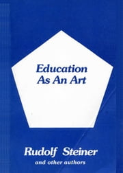 Education as an Art ebook by Rudolf Steiner, Paul Allen