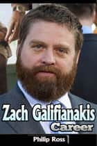 Zach Galifianakis Career ebook by Philip Ross