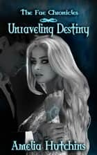 Unraveling Destiny ebook by Amelia Hutchins
