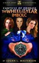 The Canticle of Ordrass: The Wheel of the Year - Imbolc ebook by Logan L. Masterson