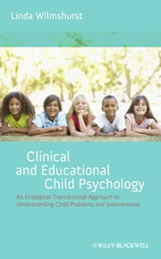 Clinical and Educational Child Psychology - An Ecological-Transactional Approach to Understanding Child Problems and Interventions ebook by Linda Wilmshurst