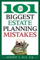 The 101 Biggest Estate Planning Mistakes ebook by Herbert E. Nass