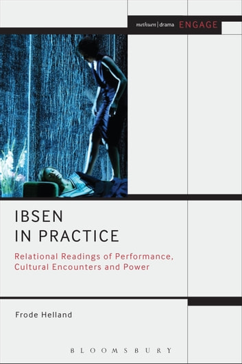 Ibsen in Practice - Relational Readings of Performance, Cultural Encounters and Power ebook by Professor Frode Helland