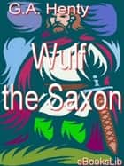 Wulf the Saxon ebook by G.A. Henty
