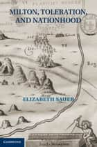 Milton, Toleration, and Nationhood ebook by Elizabeth Sauer