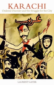 Karachi - Ordered Disorder and the Struggle for the City ebook by Laurent Gayer