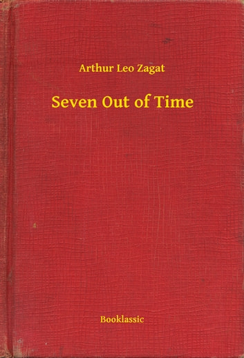 Seven Out of Time ebook by Arthur Leo Zagat