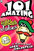 101 Amazing Lightbulb Jokes eBook by Jack Goldstein