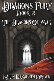 Dragon's Fury, Book 3, The Dragons of Mar ebook by Karen Elizabeth Brown