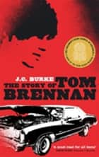 The Story Of Tom Brennan ebook by J.C. Burke